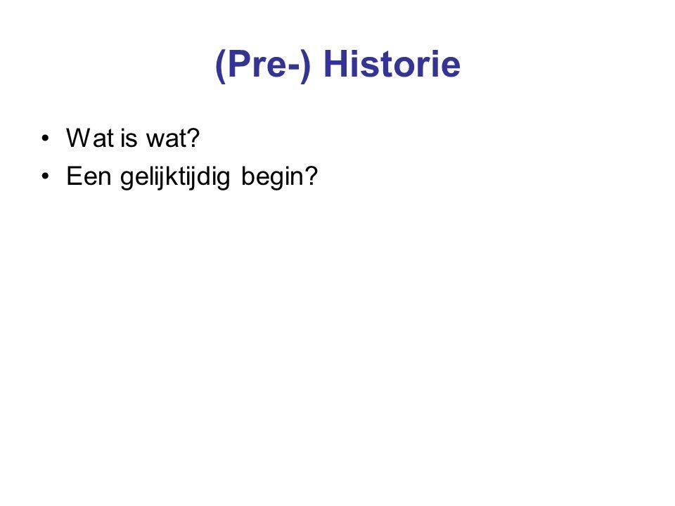 (Pre-) Historie Wat is wat? Een gelijktijdig begin?