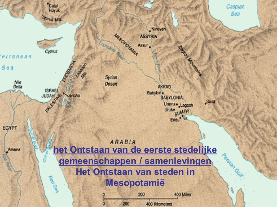 het Ontstaan van de eerste stedelijke gemeenschappen / samenlevingen Het Ontstaan van steden in Mesopotamië