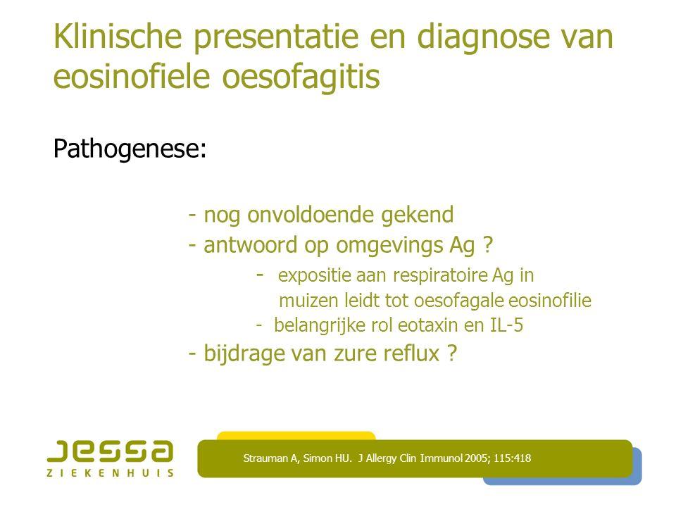 Klinische presentatie en diagnose van eosinofiele oesofagitis Pathogenese: - nog onvoldoende gekend - antwoord op omgevings Ag ? - expositie aan respi