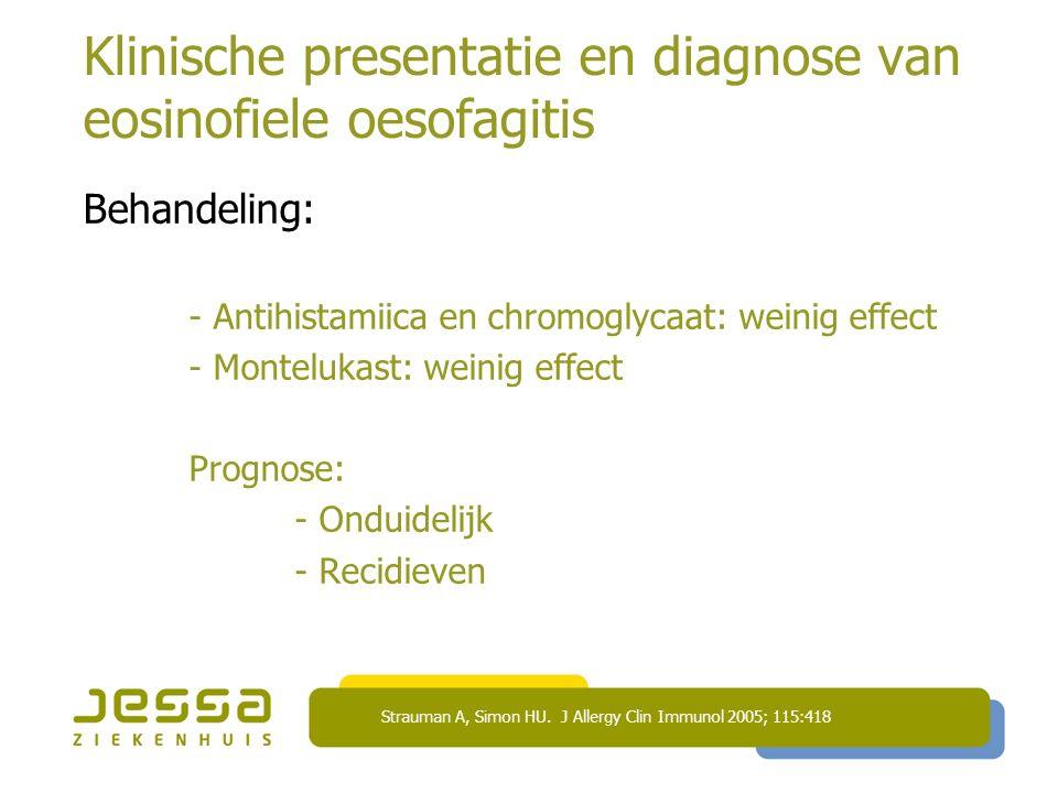 Klinische presentatie en diagnose van eosinofiele oesofagitis Behandeling: - Antihistamiica en chromoglycaat: weinig effect - Montelukast: weinig effect Prognose: - Onduidelijk - Recidieven Strauman A, Simon HU.
