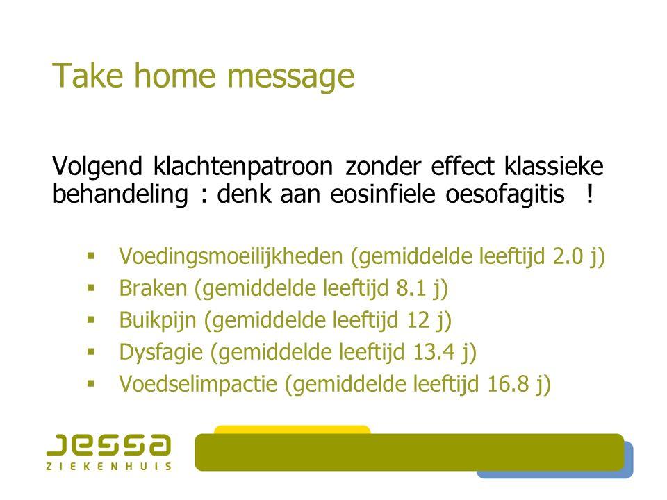 Take home message Volgend klachtenpatroon zonder effect klassieke behandeling : denk aan eosinfiele oesofagitis!  Voedingsmoeilijkheden (gemiddelde l