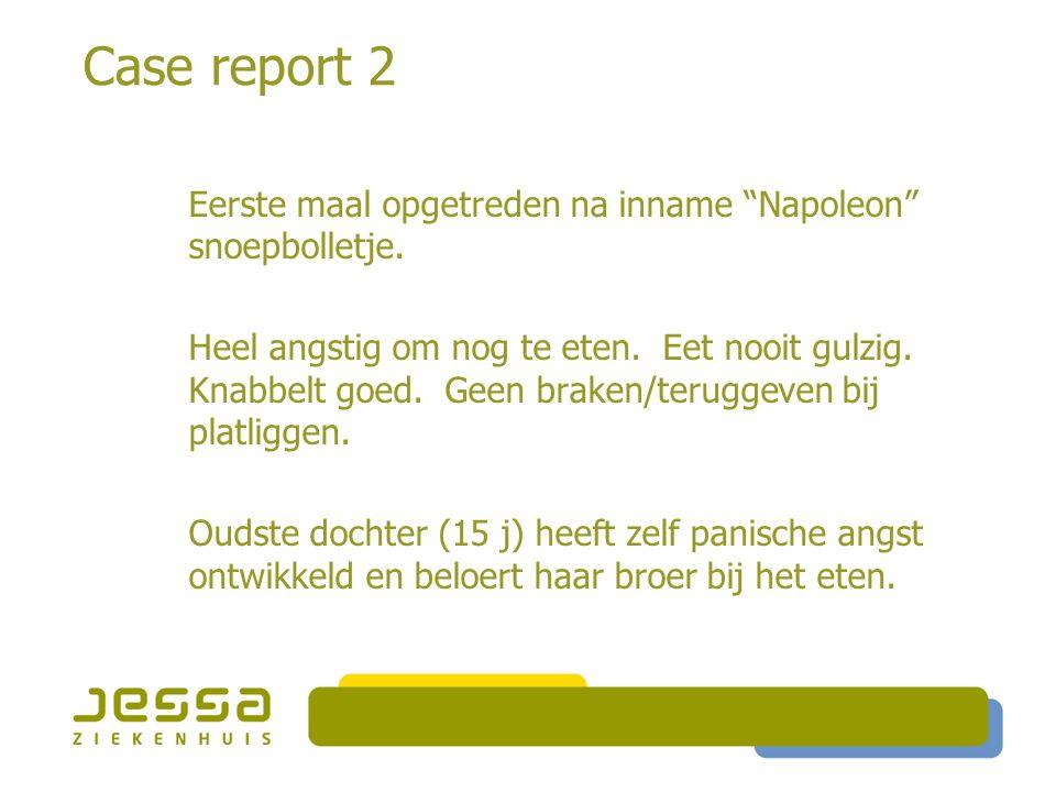"""Case report 2 Eerste maal opgetreden na inname """"Napoleon"""" snoepbolletje. Heel angstig om nog te eten. Eet nooit gulzig. Knabbelt goed. Geen braken/ter"""