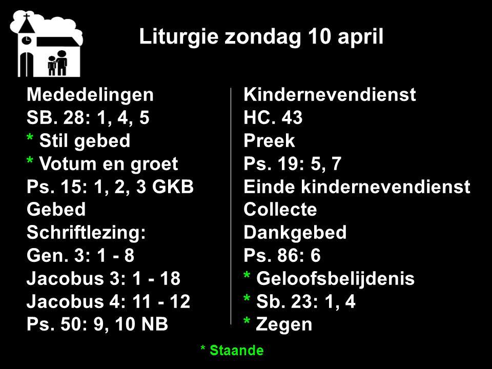 Liturgie zondag 10 april Mededelingen SB. 28: 1, 4, 5 * Stil gebed * Votum en groet Ps.