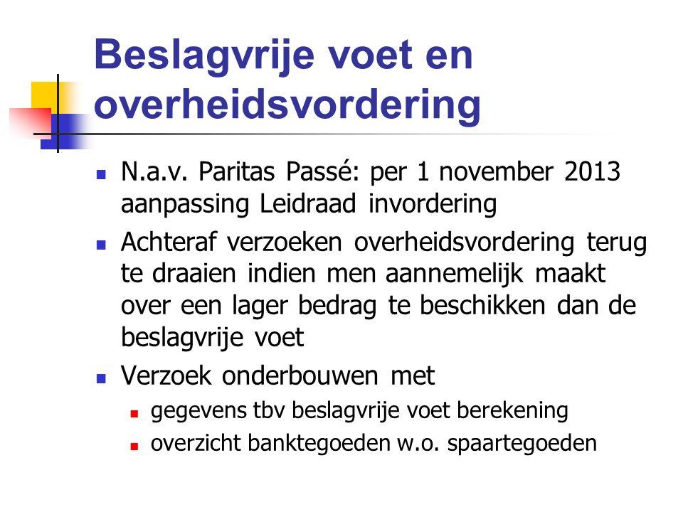Beslagvrije voet en overheidsvordering N.a.v. Paritas Passé: per 1 november 2013 aanpassing Leidraad invordering Achteraf verzoeken overheidsvordering