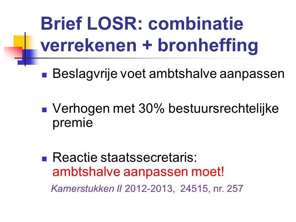 Brief LOSR: combinatie verrekenen + bronheffing Beslagvrije voet ambtshalve aanpassen Verhogen met 30% bestuursrechtelijke premie Reactie staatssecretaris: ambtshalve aanpassen moet.