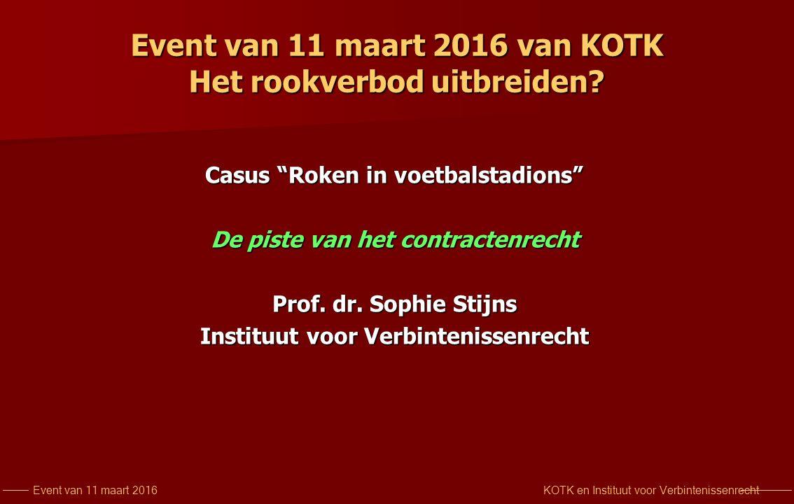 KOTK en Instituut voor VerbintenissenrechtEvent van 11 maart 2016 Event van 11 maart 2016 van KOTK Het rookverbod uitbreiden.