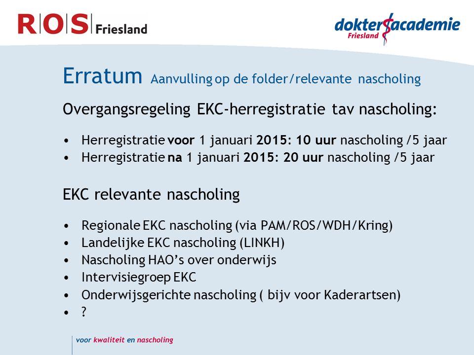 Erratum Aanvulling op de folder/relevante nascholing Overgangsregeling EKC-herregistratie tav nascholing: Herregistratie voor 1 januari 2015: 10 uur n