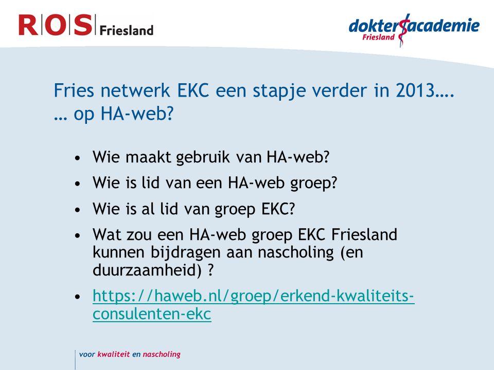 Fries netwerk EKC een stapje verder in 2013…. … op HA-web? Wie maakt gebruik van HA-web? Wie is lid van een HA-web groep? Wie is al lid van groep EKC?