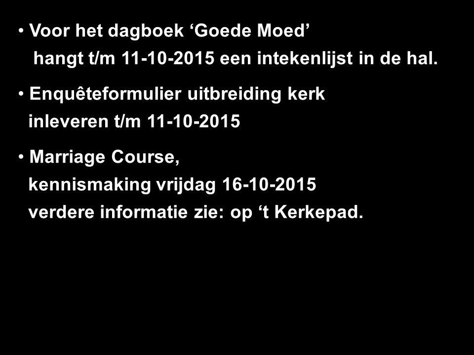 Voor het dagboek 'Goede Moed' hangt t/m 11-10-2015 een intekenlijst in de hal.