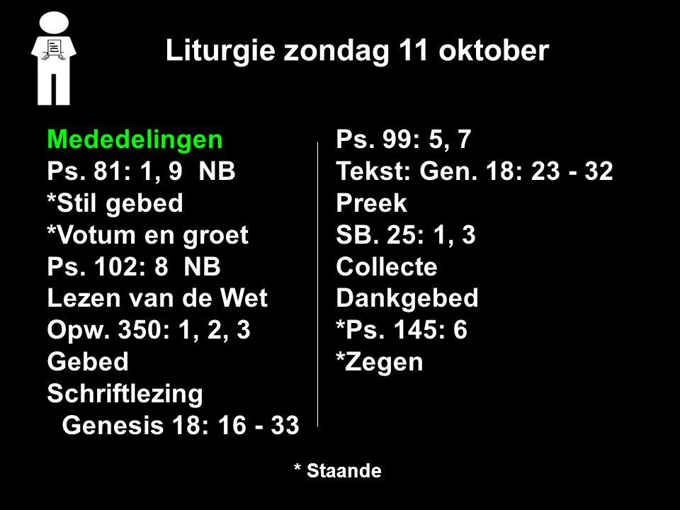 Liturgie zondag 11 oktober Mededelingen Ps.81: 1, 9 NB *Stil gebed *Votum en groet Ps.