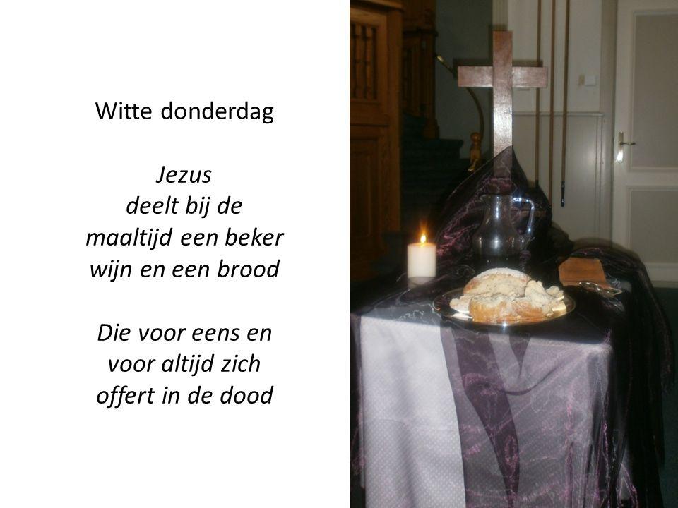 Witte donderdag Jezus deelt bij de maaltijd een beker wijn en een brood Die voor eens en voor altijd zich offert in de dood