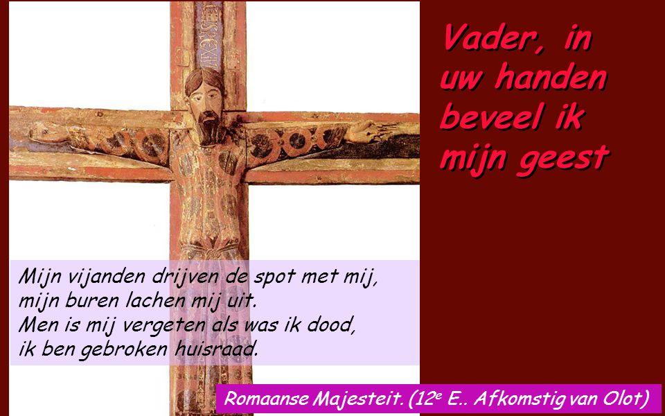 PSALM 31(30) Vader, in uw handen beveel Ik mijn geest Bij U, Heer, zoek ik mijn toevlucht, stel mij toch nimmer teleur. Vertrouwvol leg ik mijn geest