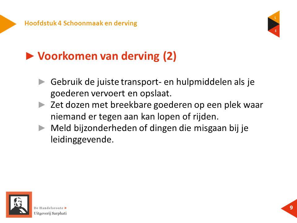 Hoofdstuk 4 Schoonmaak en derving 9 ► Voorkomen van derving (2) ► Gebruik de juiste transport- en hulpmiddelen als je goederen vervoert en opslaat.