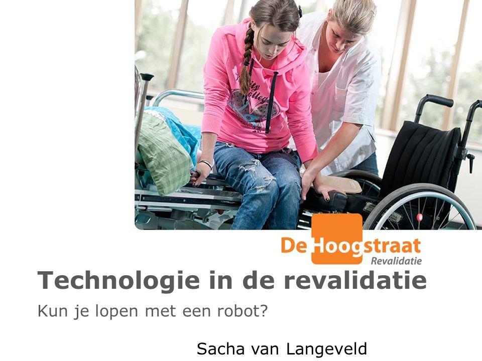 Technologie in de revalidatie Kun je lopen met een robot? Sacha van Langeveld