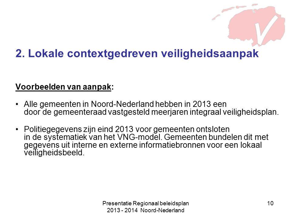 Presentatie Regionaal beleidsplan 2013 - 2014 Noord-Nederland 10 2. Lokale contextgedreven veiligheidsaanpak Voorbeelden van aanpak: Alle gemeenten in