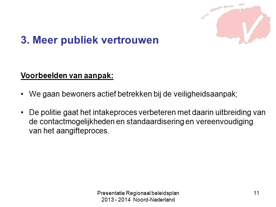 Presentatie Regionaal beleidsplan 2013 - 2014 Noord-Nederland 11 3. Meer publiek vertrouwen Voorbeelden van aanpak:We gaan bewoners actief betrekken b