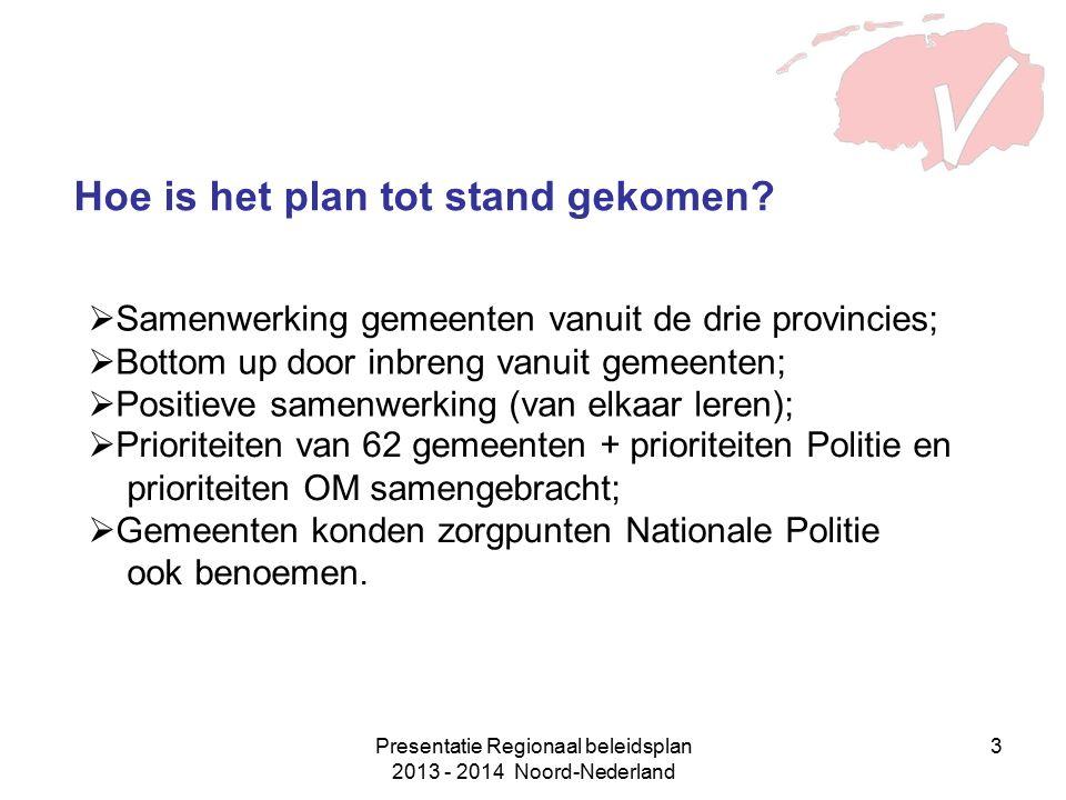 Presentatie Regionaal beleidsplan 2013 - 2014 Noord-Nederland 3 Hoe is het plan tot stand gekomen?  Prioriteiten van 62 gemeenten + prioriteiten Poli