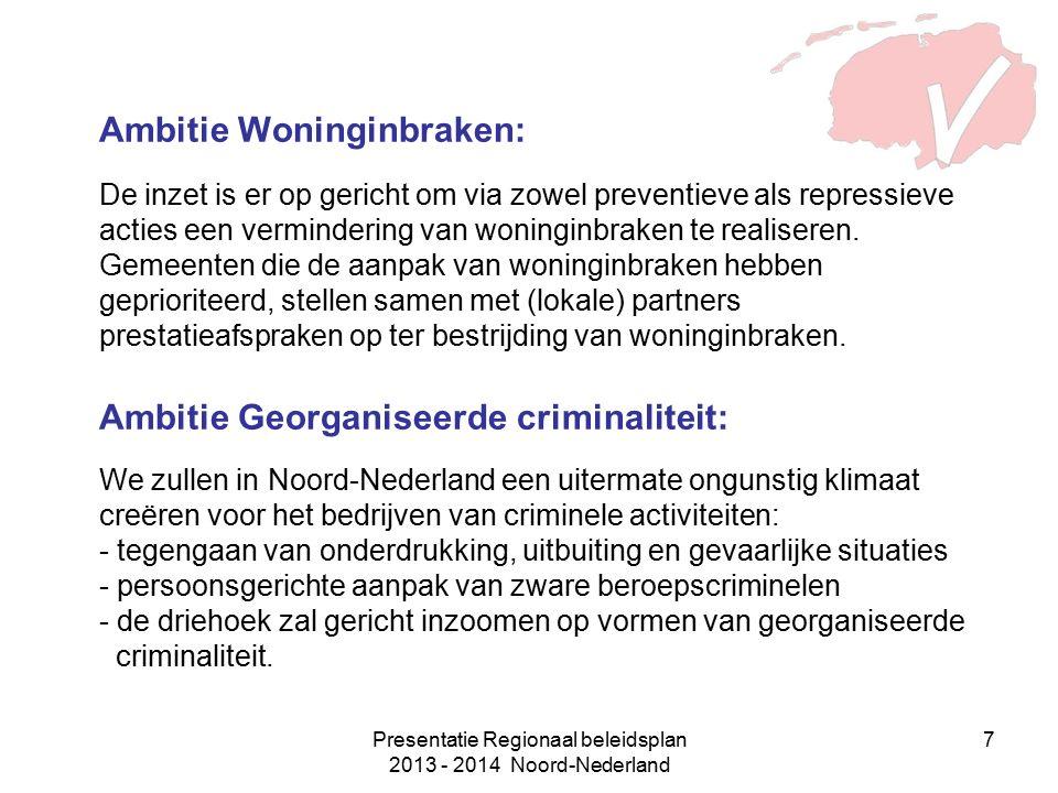 Presentatie Regionaal beleidsplan 2013 - 2014 Noord-Nederland 7 Ambitie Woninginbraken: De inzet is er op gericht om via zowel preventieve als repressieve acties een vermindering van woninginbraken te realiseren.