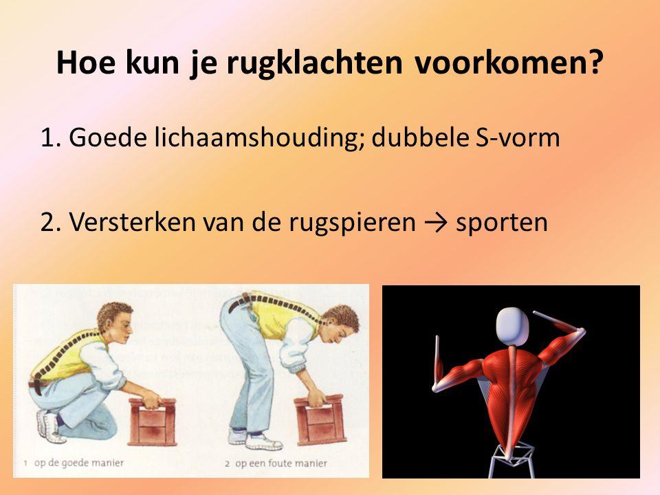 Hoe kun je rugklachten voorkomen.1. Goede lichaamshouding; dubbele S-vorm 2.