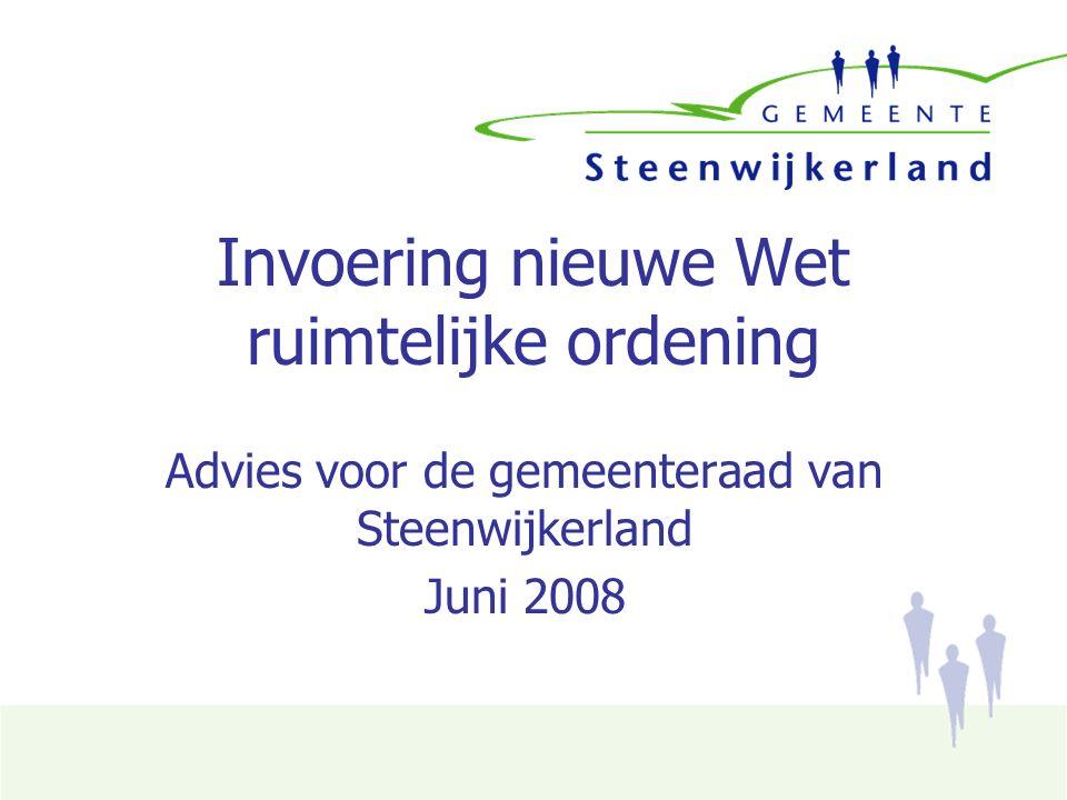 Invoering nieuwe Wet ruimtelijke ordening Advies voor de gemeenteraad van Steenwijkerland Juni 2008