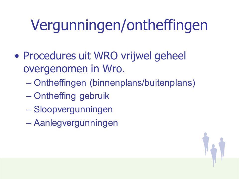 Vergunningen/ontheffingen Procedures uit WRO vrijwel geheel overgenomen in Wro.