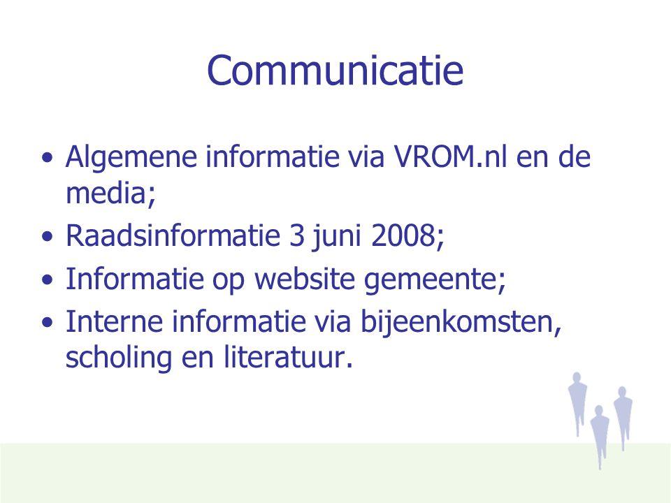 Communicatie Algemene informatie via VROM.nl en de media; Raadsinformatie 3 juni 2008; Informatie op website gemeente; Interne informatie via bijeenkomsten, scholing en literatuur.