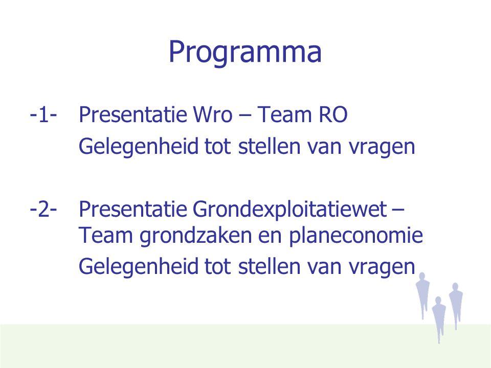 Programma -1- Presentatie Wro – Team RO Gelegenheid tot stellen van vragen -2- Presentatie Grondexploitatiewet – Team grondzaken en planeconomie Gelegenheid tot stellen van vragen