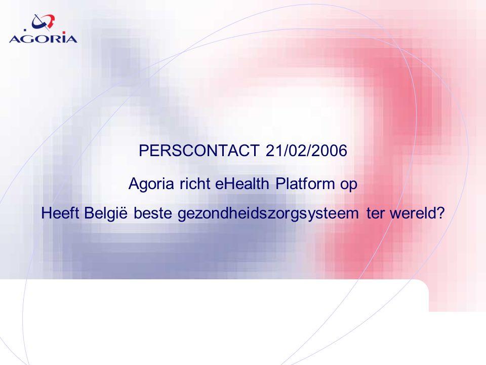 PERSCONTACT 21/02/2006 Agoria richt eHealth Platform op Heeft België beste gezondheidszorgsysteem ter wereld