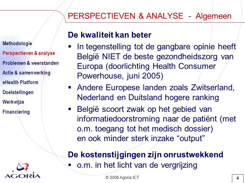 © 2006 Agoria ICT 5 Kosten  De gezondheidssector moet efficiënter gemaakt worden om o.a.