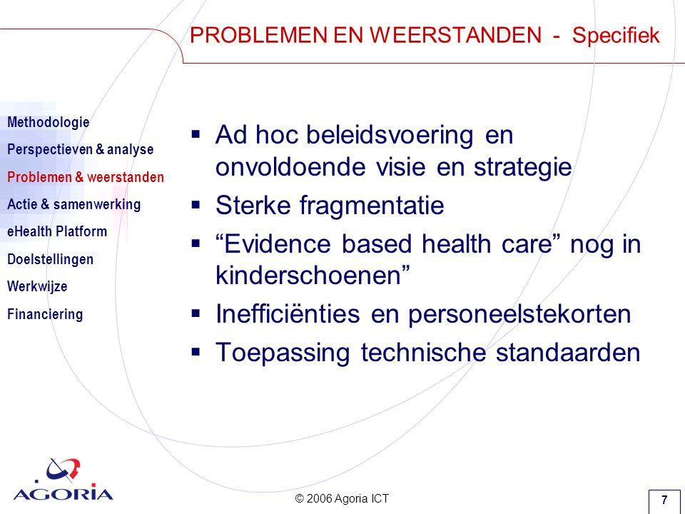 © 2006 Agoria ICT 8  Minder reactief, meer proactief beleid gebaseerd op gezondheids- objectieven  Mentaliteit van cure naar care en van cure naar preventie .