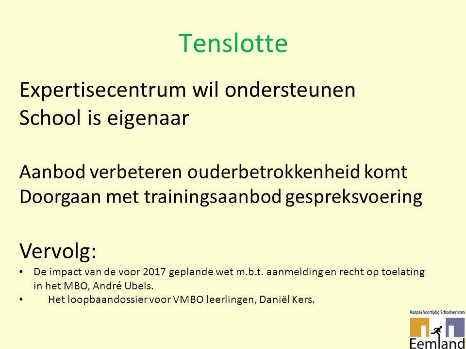Tenslotte Expertisecentrum wil ondersteunen School is eigenaar Aanbod verbeteren ouderbetrokkenheid komt Doorgaan met trainingsaanbod gespreksvoering Vervolg: De impact van de voor 2017 geplande wet m.b.t.
