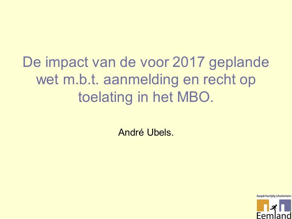 De impact van de voor 2017 geplande wet m.b.t. aanmelding en recht op toelating in het MBO.