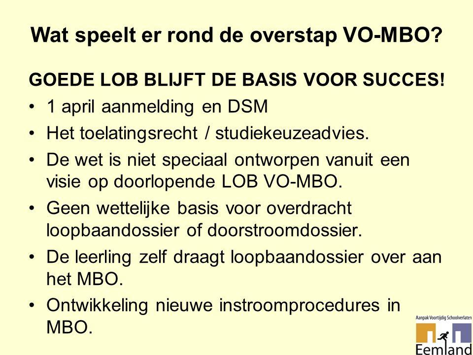 Wat speelt er rond de overstap VO-MBO. GOEDE LOB BLIJFT DE BASIS VOOR SUCCES.