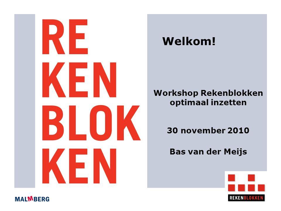 Workshop Rekenblokken optimaal inzetten 30 november 2010 Welkom! Bas van der Meijs