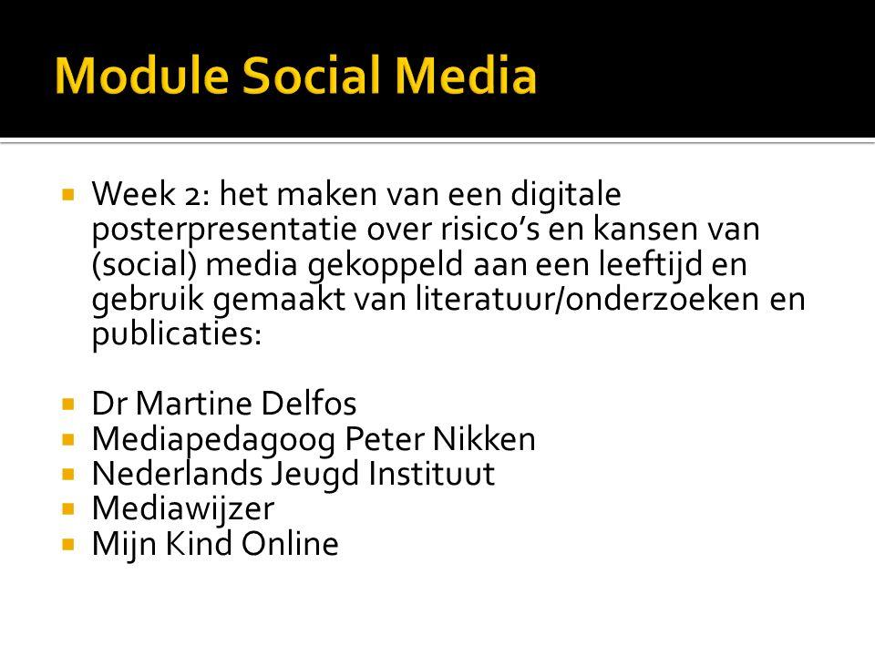 Week 2: het maken van een digitale posterpresentatie over risico's en kansen van (social) media gekoppeld aan een leeftijd en gebruik gemaakt van literatuur/onderzoeken en publicaties:  Dr Martine Delfos  Mediapedagoog Peter Nikken  Nederlands Jeugd Instituut  Mediawijzer  Mijn Kind Online