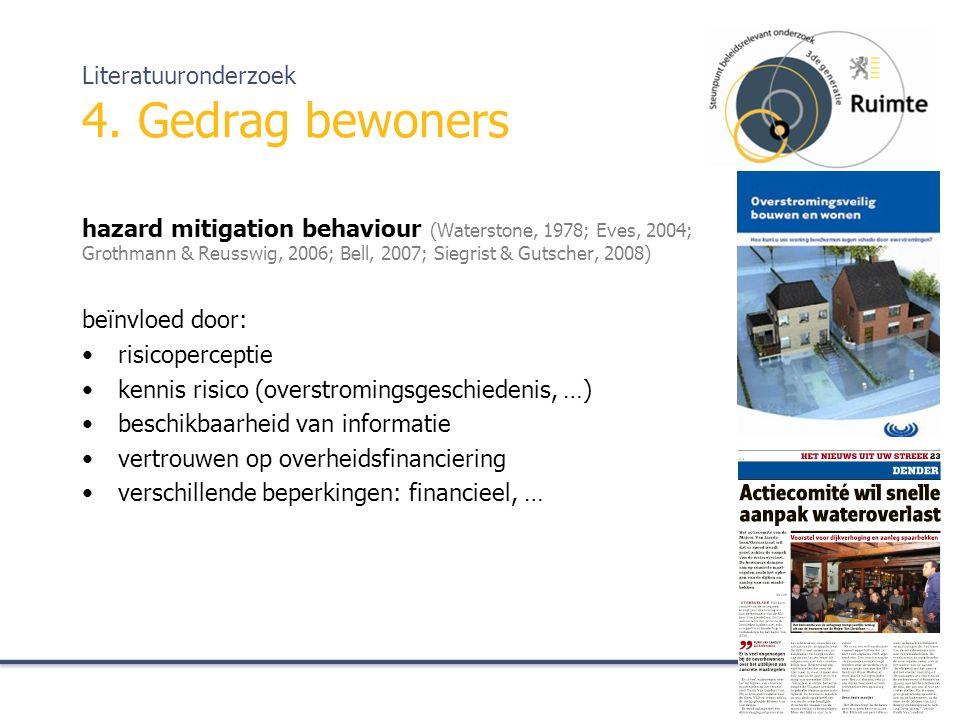 hazard mitigation behaviour (Waterstone, 1978; Eves, 2004; Grothmann & Reusswig, 2006; Bell, 2007; Siegrist & Gutscher, 2008) beïnvloed door: risicoperceptie kennis risico (overstromingsgeschiedenis, …) beschikbaarheid van informatie vertrouwen op overheidsfinanciering verschillende beperkingen: financieel, … Literatuuronderzoek 4.