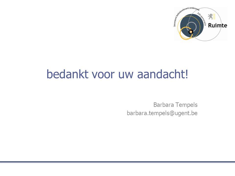 bedankt voor uw aandacht! Barbara Tempels barbara.tempels@ugent.be