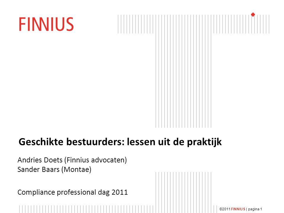 Geschikte bestuurders: lessen uit de praktijk Andries Doets (Finnius advocaten) Sander Baars (Montae) Compliance professional dag 2011 ©2011 FINNIUS | pagina 1