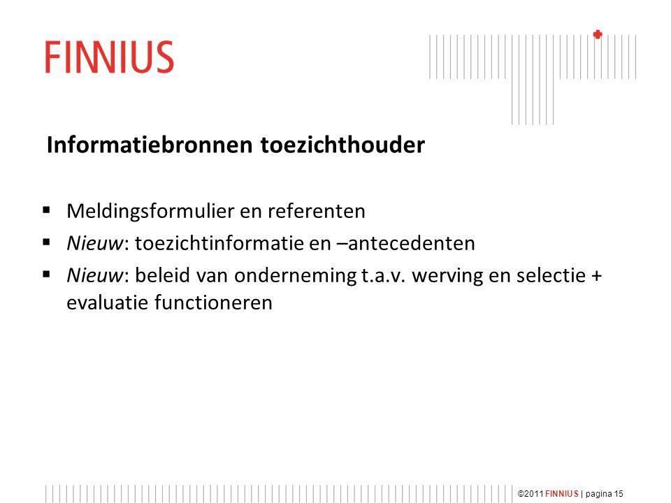 Informatiebronnen toezichthouder  Meldingsformulier en referenten  Nieuw: toezichtinformatie en –antecedenten  Nieuw: beleid van onderneming t.a.v.