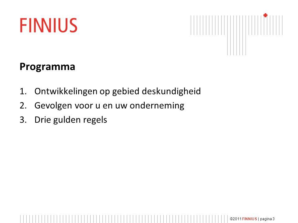 Programma 1.Ontwikkelingen op gebied deskundigheid 2.Gevolgen voor u en uw onderneming 3.Drie gulden regels ©2011 FINNIUS | pagina 3