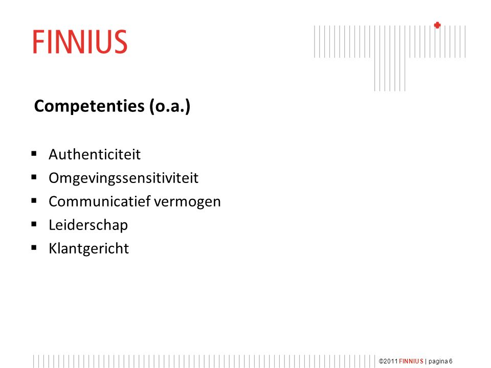 Gespecialiseerde dienstverlening ©2011 FINNIUS | pagina 17  Opzetten processen niet altijd eenvoudig  Externe begeleiding