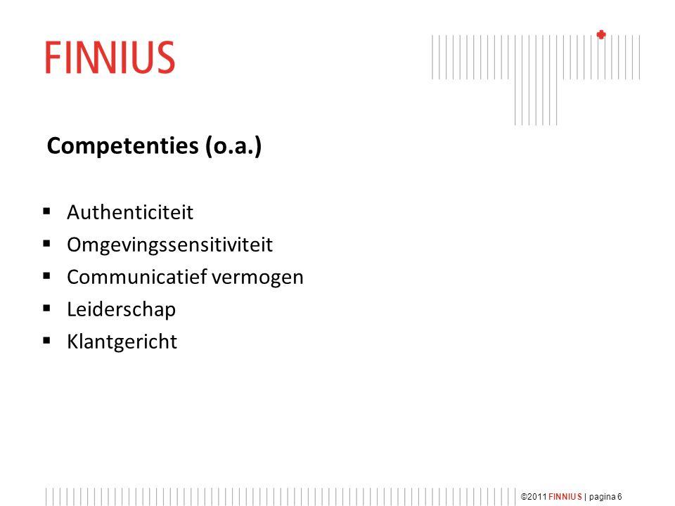 Competenties (o.a.)  Authenticiteit  Omgevingssensitiviteit  Communicatief vermogen  Leiderschap  Klantgericht ©2011 FINNIUS | pagina 6