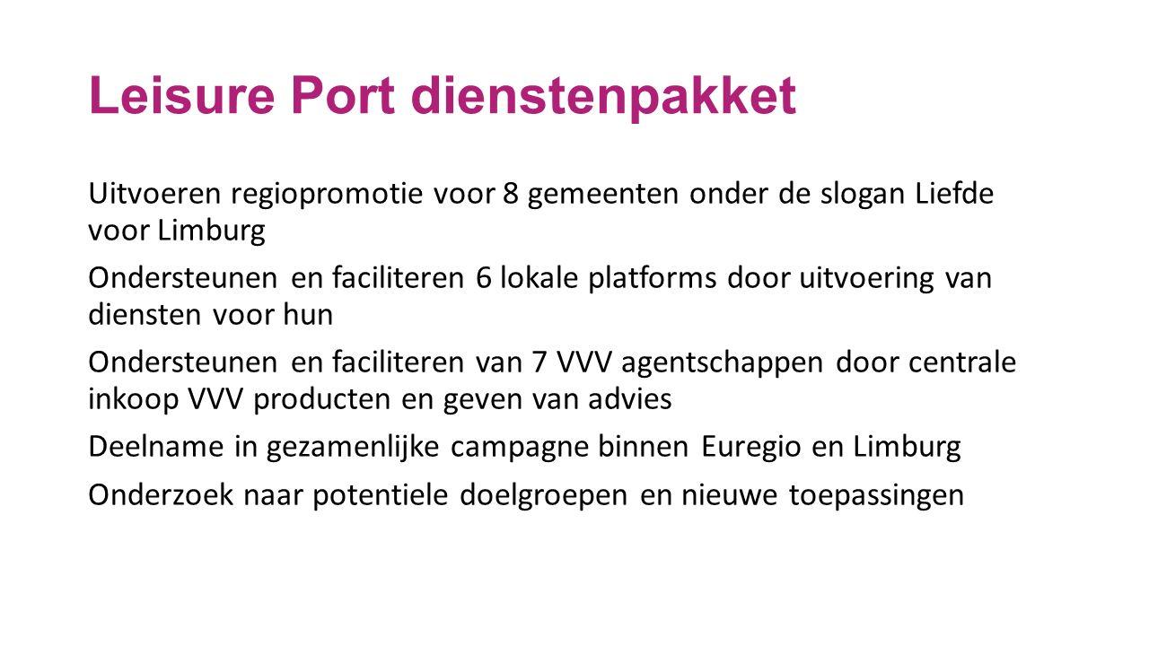 Leisure Port dienstenpakket Uitvoeren regiopromotie voor 8 gemeenten onder de slogan Liefde voor Limburg Ondersteunen en faciliteren 6 lokale platforms door uitvoering van diensten voor hun Ondersteunen en faciliteren van 7 VVV agentschappen door centrale inkoop VVV producten en geven van advies Deelname in gezamenlijke campagne binnen Euregio en Limburg Onderzoek naar potentiele doelgroepen en nieuwe toepassingen