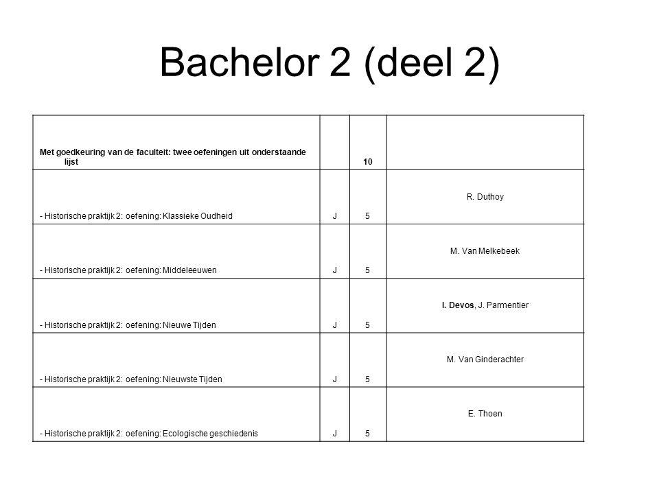 Bachelor 2 (deel 2) Met goedkeuring van de faculteit: twee oefeningen uit onderstaande lijst 10 - Historische praktijk 2: oefening: Klassieke OudheidJ5 R.