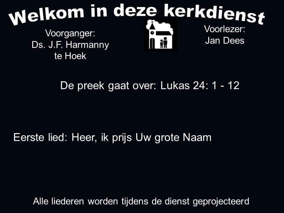 De preek gaat over: Lukas 24: 1 - 12 Voorlezer: Jan Dees Voorganger: Ds.