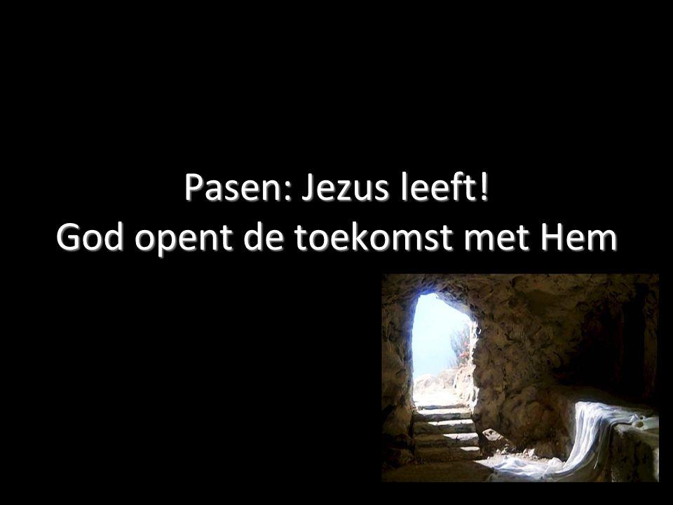 Pasen: Jezus leeft! God opent de toekomst met Hem Onverwacht uitzicht...