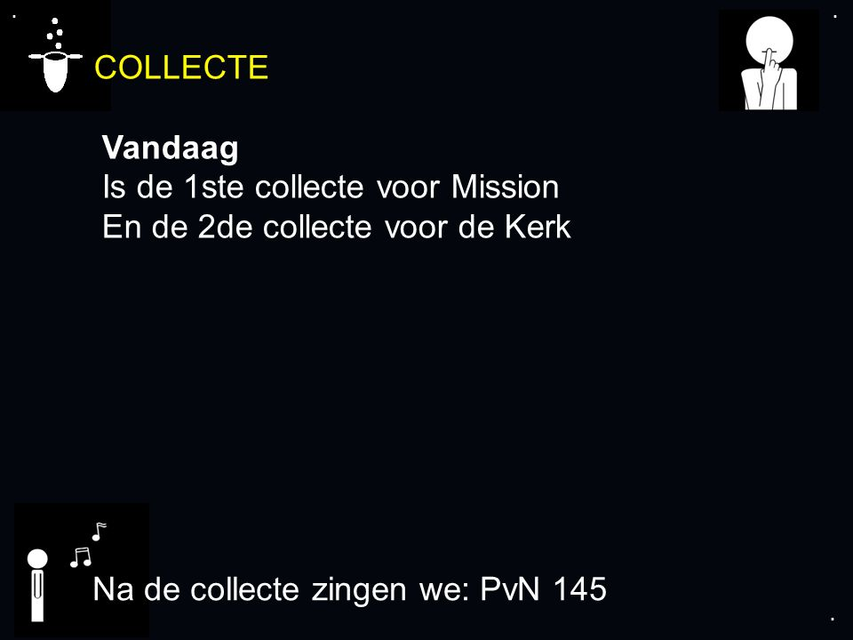 .... COLLECTE Vandaag Is de 1ste collecte voor Mission En de 2de collecte voor de Kerk Na de collecte zingen we: PvN 145