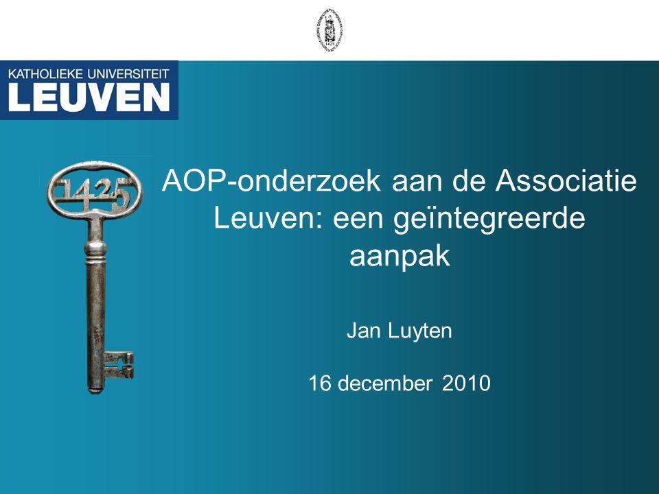 AOP-onderzoek aan de Associatie Leuven: een geïntegreerde aanpak Jan Luyten 16 december 2010