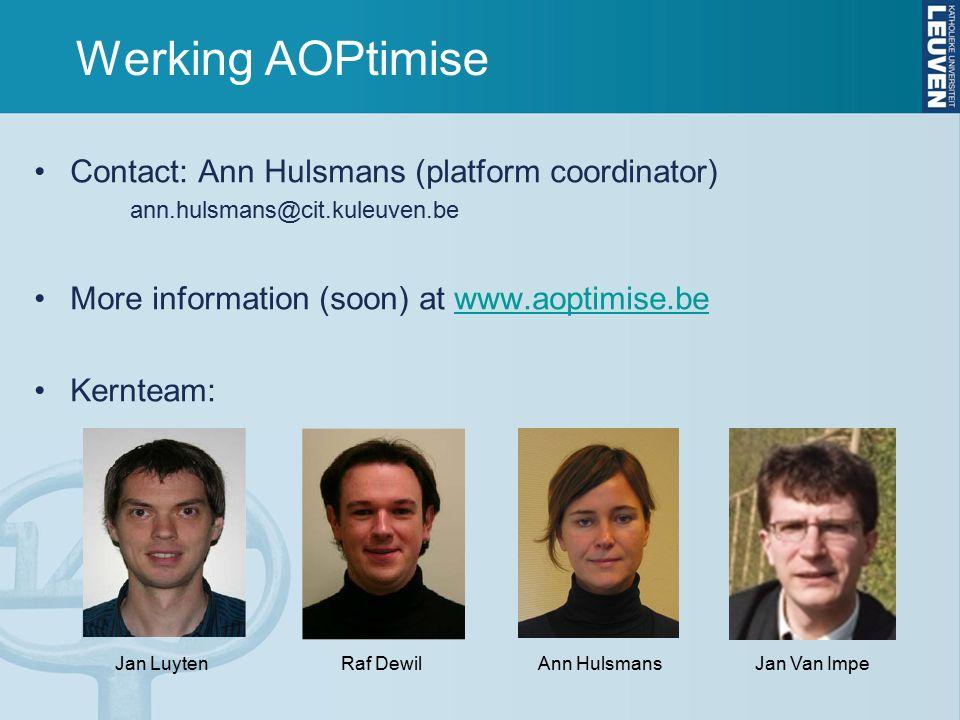 Werking AOPtimise Contact: Ann Hulsmans (platform coordinator) ann.hulsmans@cit.kuleuven.be More information (soon) at www.aoptimise.bewww.aoptimise.be Kernteam: Jan Van ImpeJan LuytenRaf DewilAnn Hulsmans