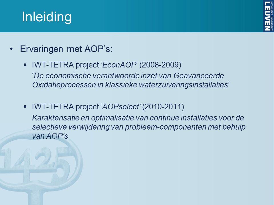 Inleiding Ervaringen met AOP's:  IWT-TETRA project 'EconAOP' (2008-2009) 'De economische verantwoorde inzet van Geavanceerde Oxidatieprocessen in klassieke waterzuiveringsinstallaties'  IWT-TETRA project 'AOPselect' (2010-2011) Karakterisatie en optimalisatie van continue installaties voor de selectieve verwijdering van probleem-componenten met behulp van AOP's
